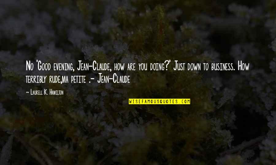How Are You Doing Quotes By Laurell K. Hamilton: No 'Good evening, Jean-Claude, how are you doing?'
