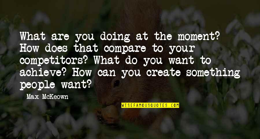 How Are You Doing Quotes By Max McKeown: What are you doing at the moment? How