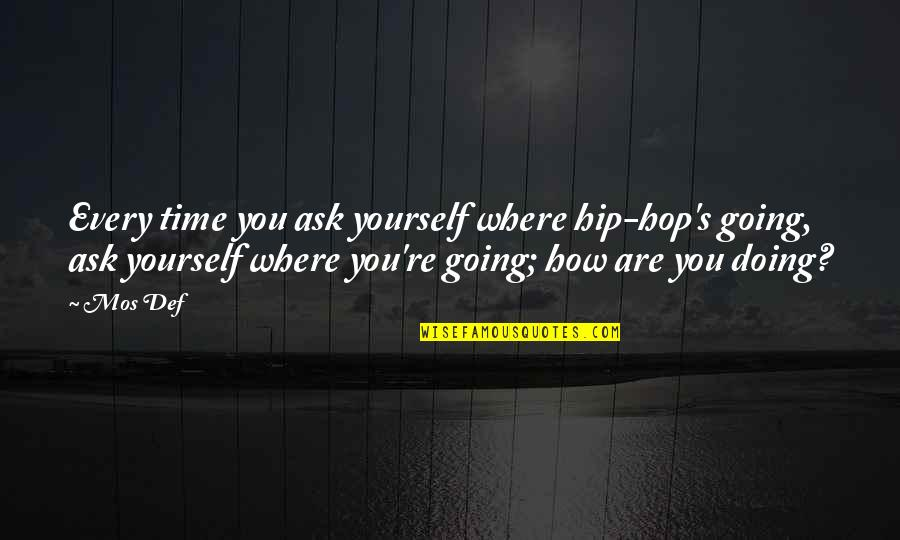 How Are You Doing Quotes By Mos Def: Every time you ask yourself where hip-hop's going,