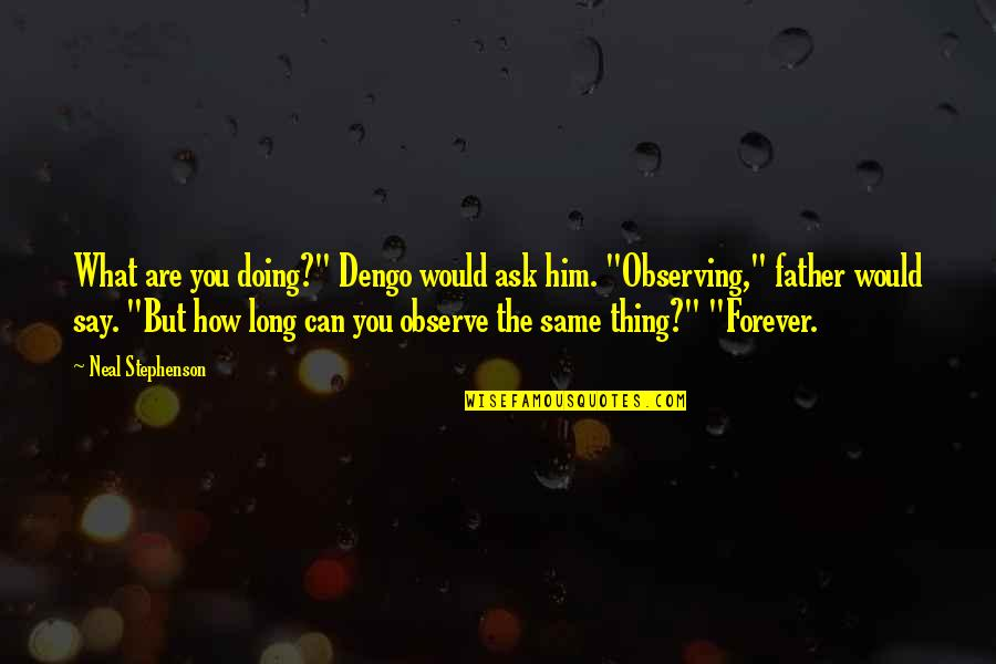 "How Are You Doing Quotes By Neal Stephenson: What are you doing?"" Dengo would ask him."
