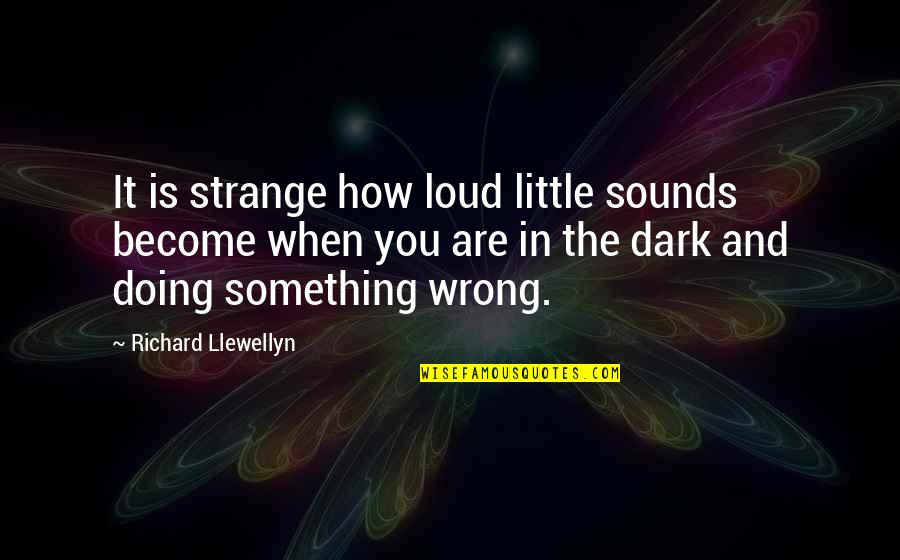 How Are You Doing Quotes By Richard Llewellyn: It is strange how loud little sounds become