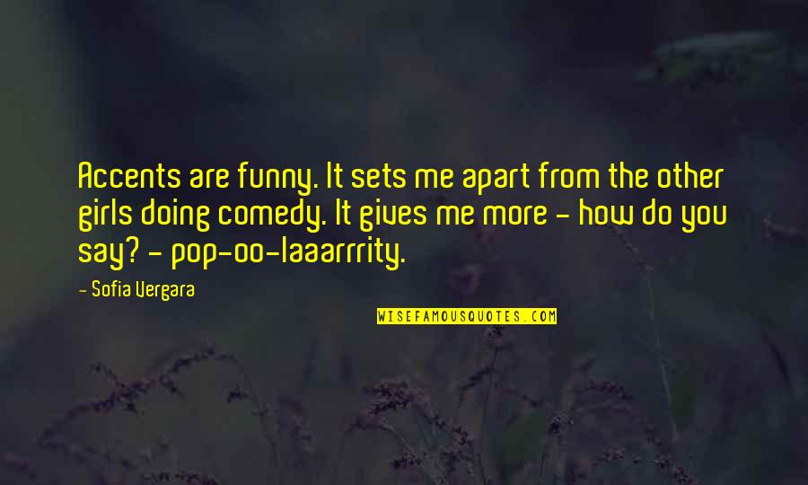How Are You Doing Quotes By Sofia Vergara: Accents are funny. It sets me apart from