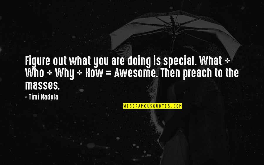 How Are You Doing Quotes By Timi Nadela: Figure out what you are doing is special.
