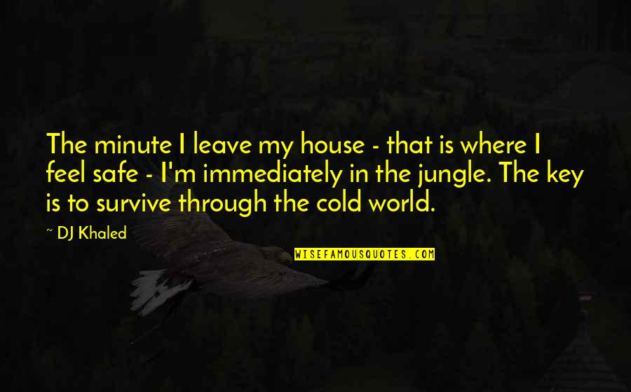 How Do You Know What's Right Quotes By DJ Khaled: The minute I leave my house - that