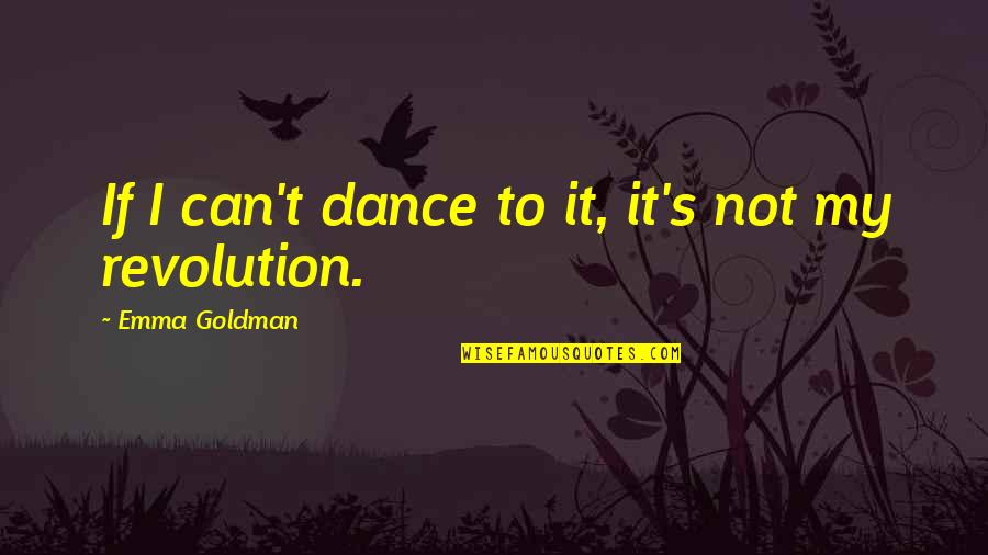 How Do You Know What's Right Quotes By Emma Goldman: If I can't dance to it, it's not