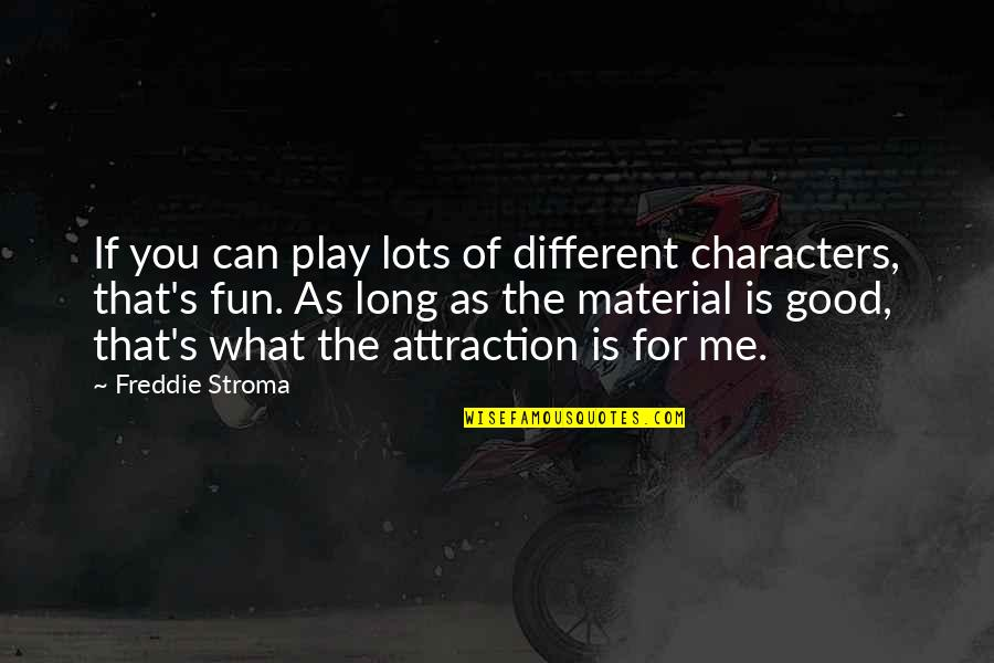 How Do You Know What's Right Quotes By Freddie Stroma: If you can play lots of different characters,