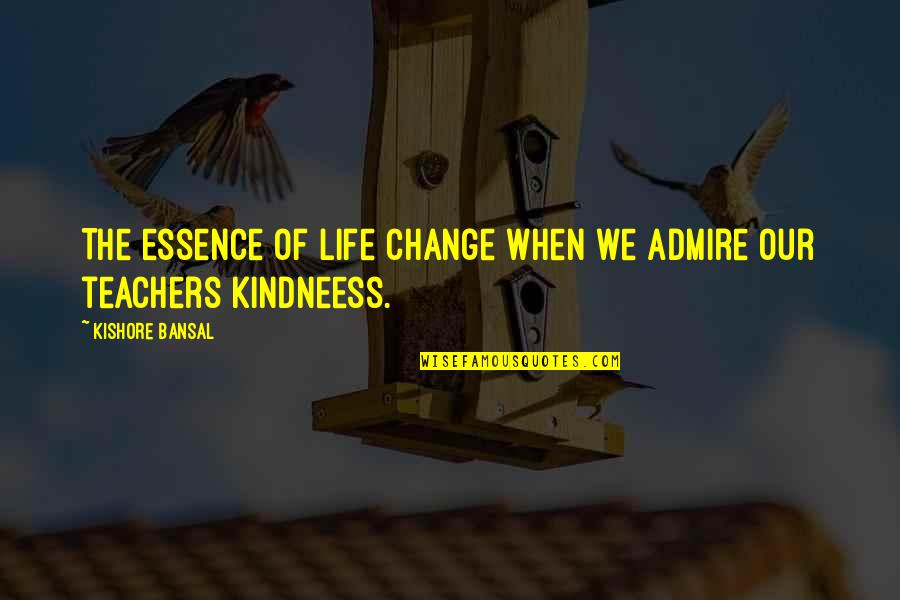 How Do You Know What's Right Quotes By Kishore Bansal: The essence of life change when we admire