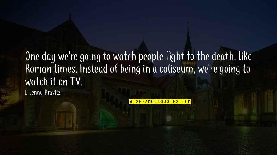 How Do You Know What's Right Quotes By Lenny Kravitz: One day we're going to watch people fight