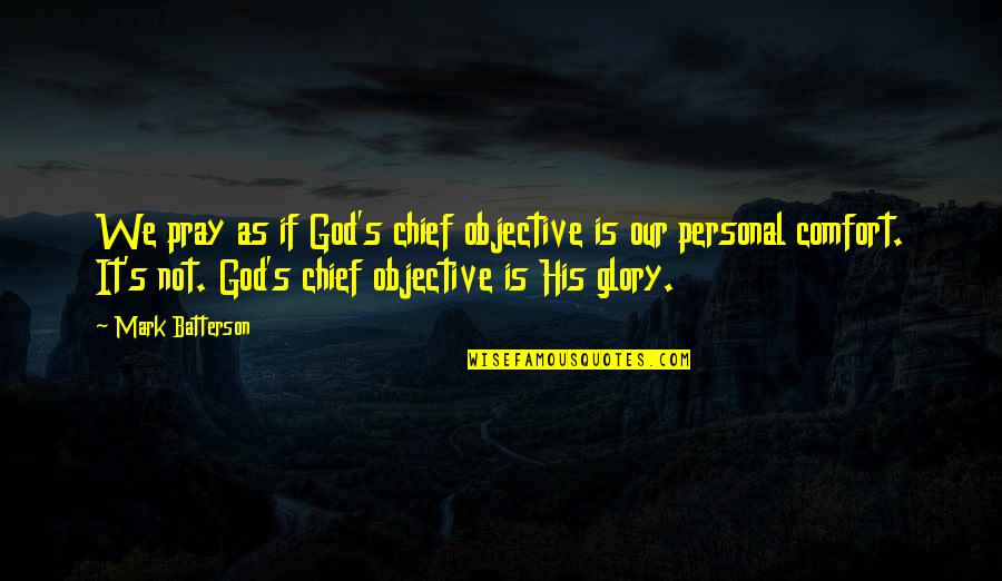 How Do You Know What's Right Quotes By Mark Batterson: We pray as if God's chief objective is