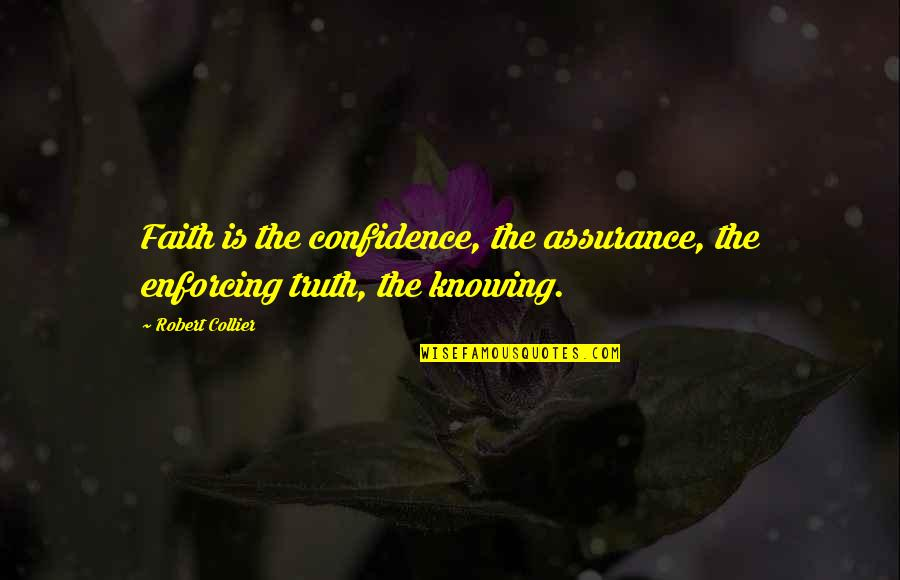 How Do You Know What's Right Quotes By Robert Collier: Faith is the confidence, the assurance, the enforcing
