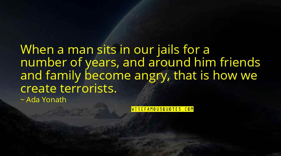How Friends Are Family Quotes By Ada Yonath: When a man sits in our jails for