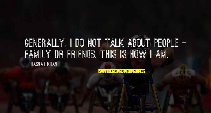 How Friends Are Family Quotes By Hasnat Khan: Generally, I do not talk about people -