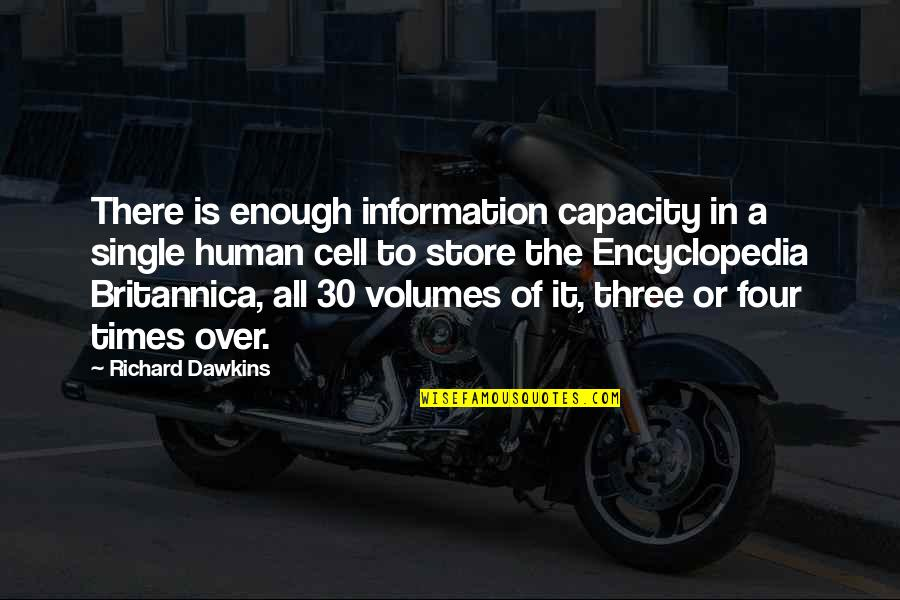 How Friends Are Family Quotes By Richard Dawkins: There is enough information capacity in a single