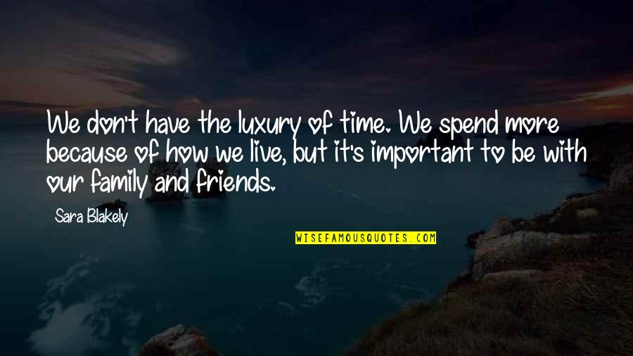 How Friends Are Family Quotes By Sara Blakely: We don't have the luxury of time. We