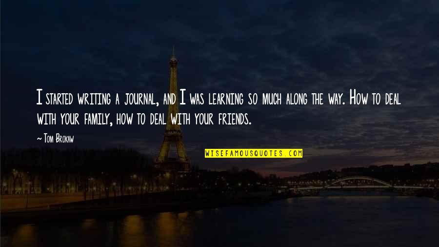 How Friends Are Family Quotes By Tom Brokaw: I started writing a journal, and I was
