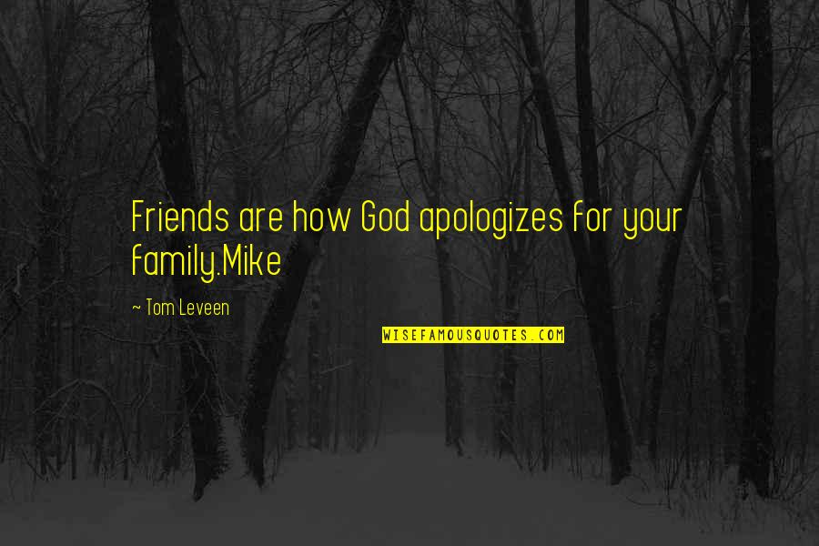 How Friends Are Family Quotes By Tom Leveen: Friends are how God apologizes for your family.Mike
