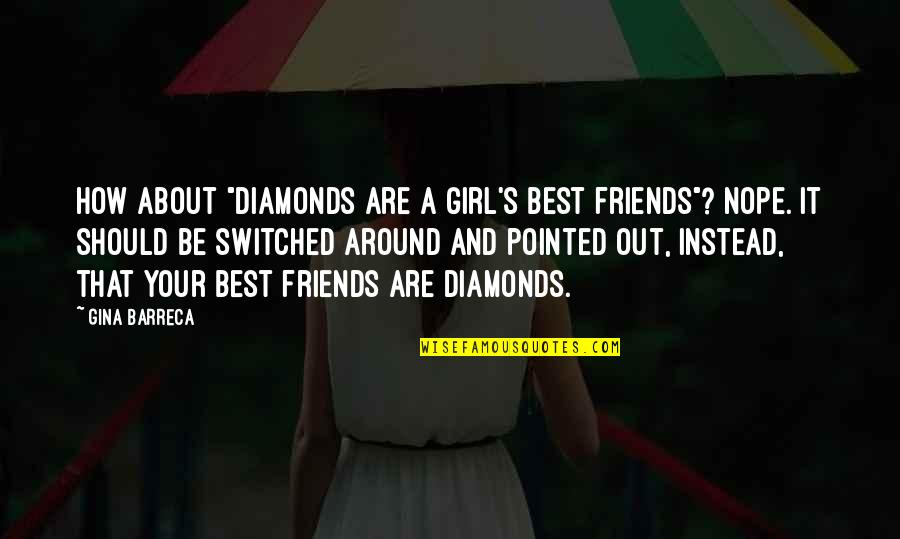 """How Friends Should Be Quotes By Gina Barreca: How about """"diamonds are a girl's best friends""""?"""