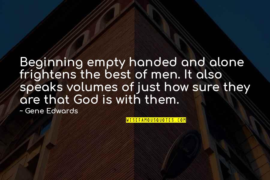 How God Speaks To Us Quotes By Gene Edwards: Beginning empty handed and alone frightens the best