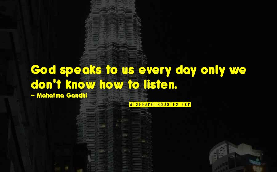 How God Speaks To Us Quotes By Mahatma Gandhi: God speaks to us every day only we