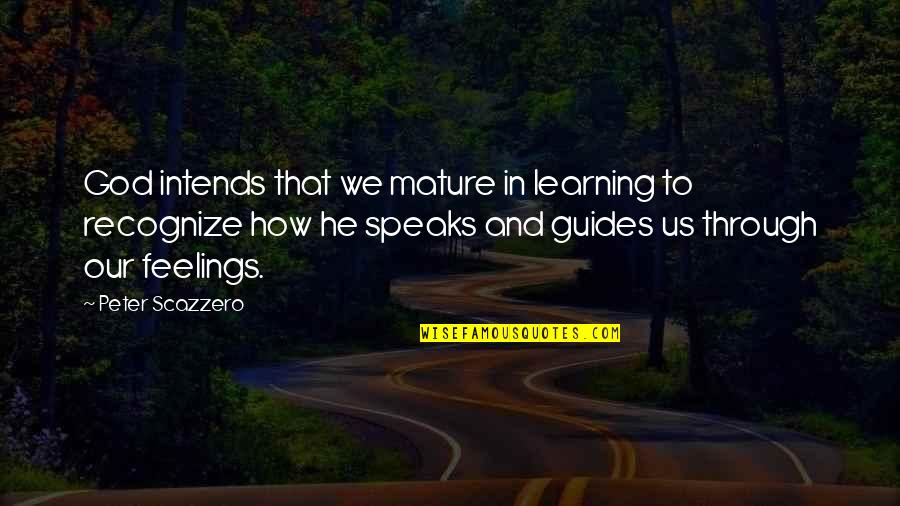How God Speaks To Us Quotes By Peter Scazzero: God intends that we mature in learning to