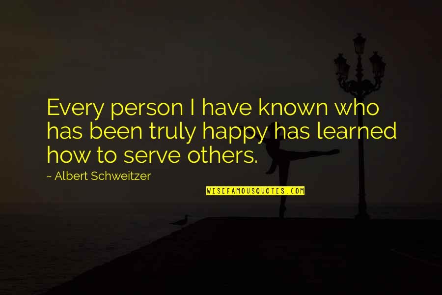 How Happy I Am Quotes By Albert Schweitzer: Every person I have known who has been