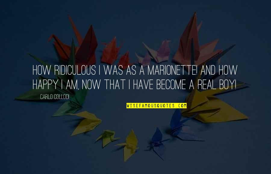 How Happy I Am Quotes By Carlo Collodi: How ridiculous I was as a Marionette! And