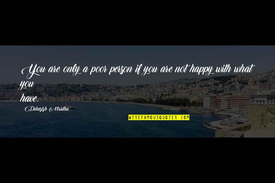 How Happy I Am Quotes By Debasish Mridha: You are only a poor person if you