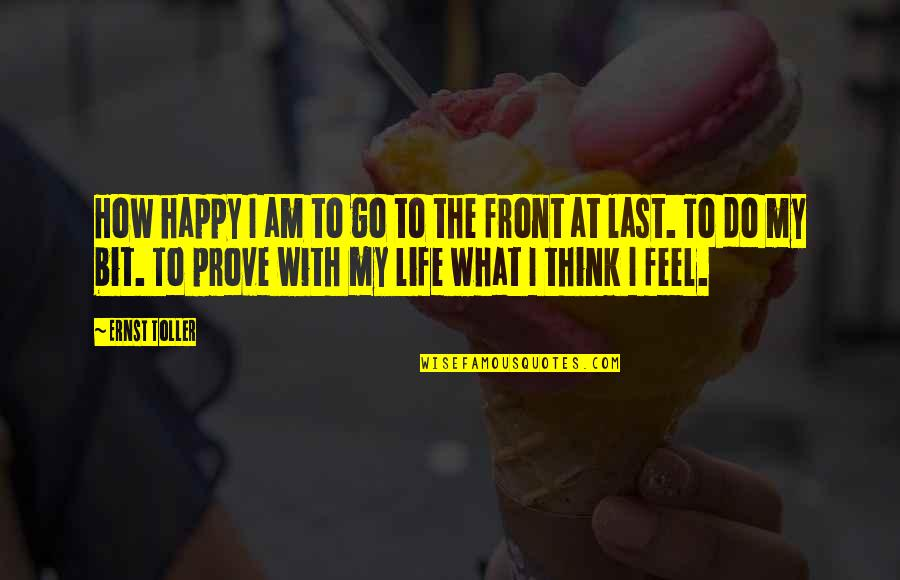 How Happy I Am Quotes By Ernst Toller: How happy I am to go to the