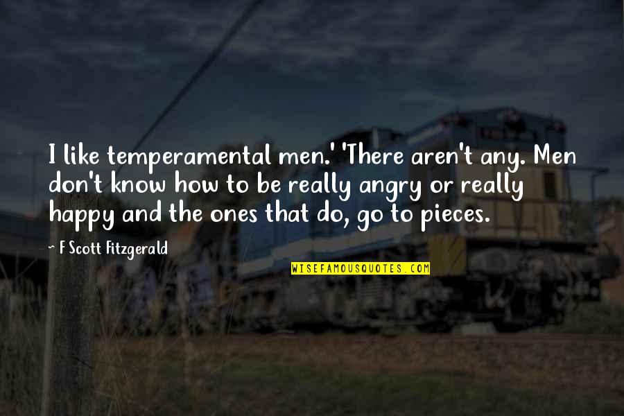 How Happy I Am Quotes By F Scott Fitzgerald: I like temperamental men.' 'There aren't any. Men