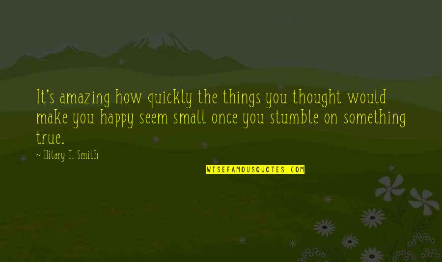 How Happy I Am Quotes By Hilary T. Smith: It's amazing how quickly the things you thought