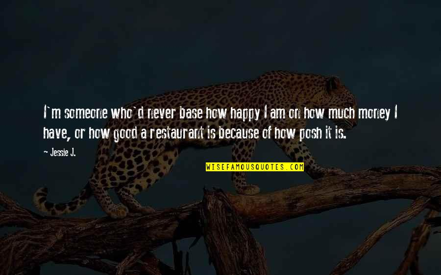 How Happy I Am Quotes By Jessie J.: I'm someone who'd never base how happy I