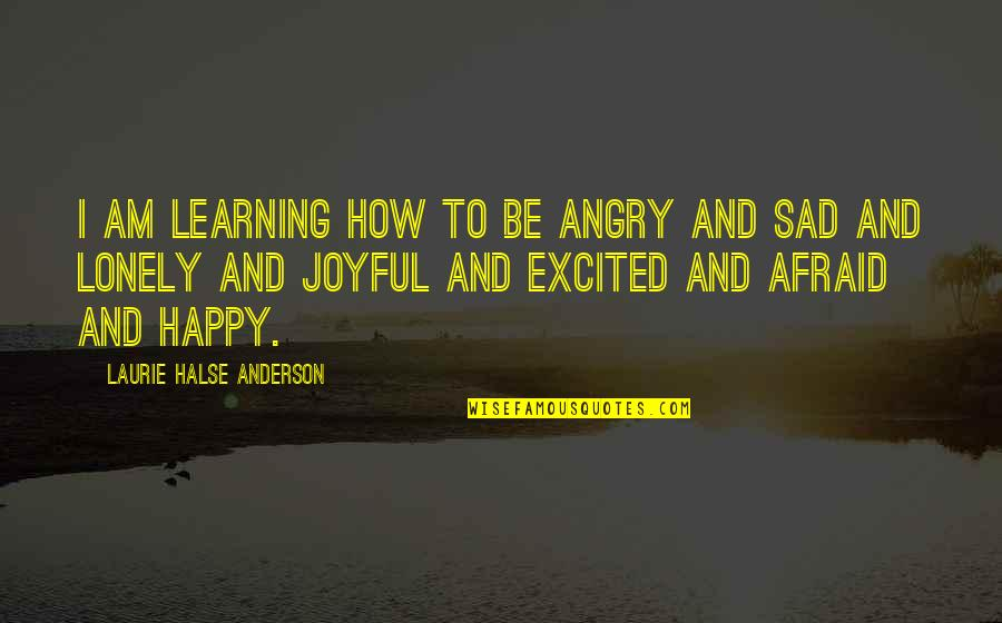 How Happy I Am Quotes By Laurie Halse Anderson: I am learning how to be angry and