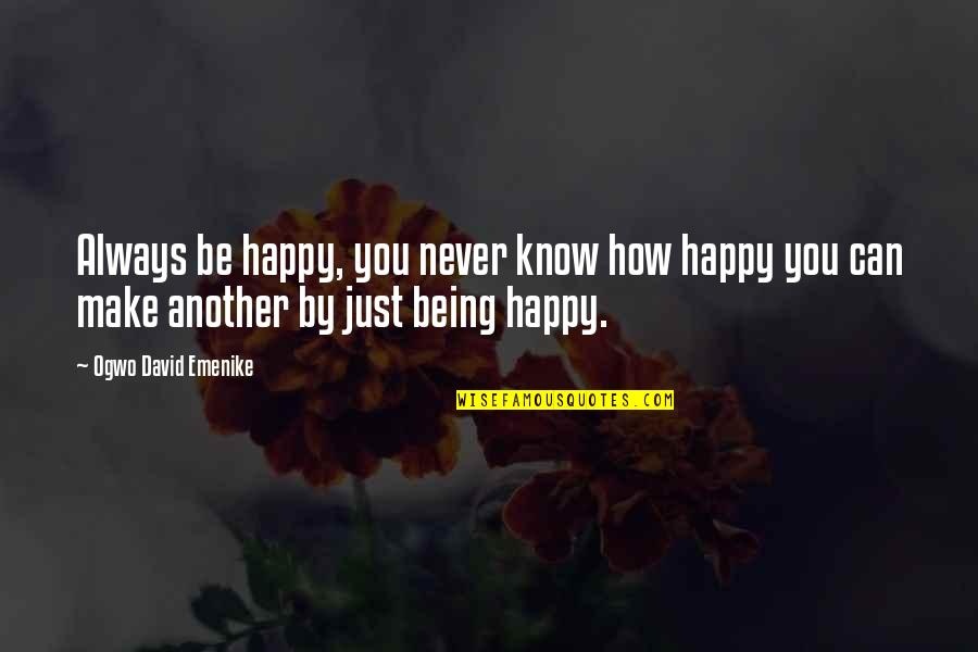 How Happy I Am Quotes By Ogwo David Emenike: Always be happy, you never know how happy