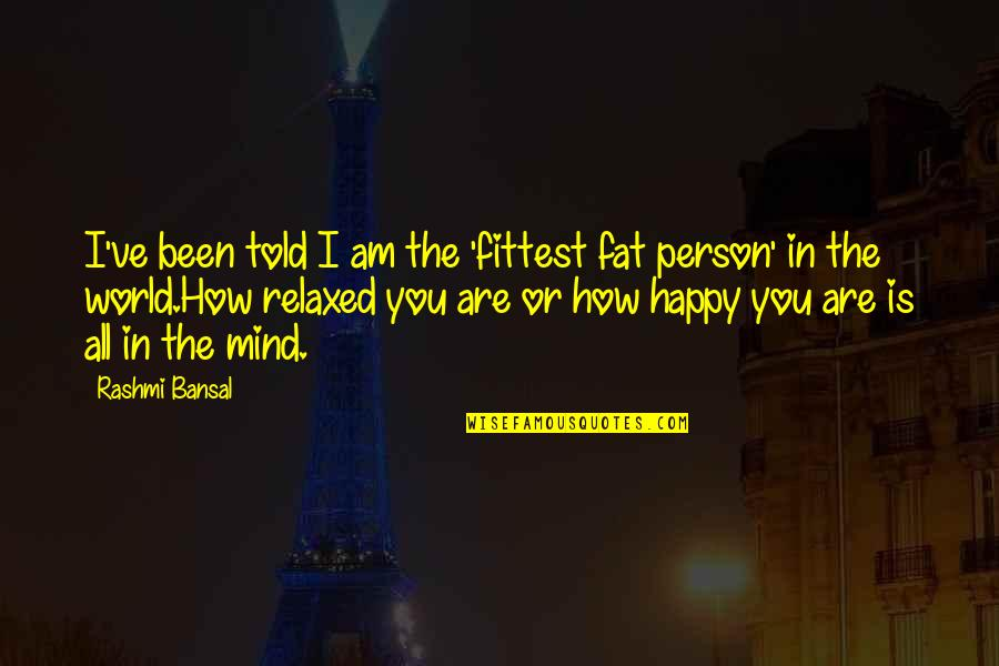 How Happy I Am Quotes By Rashmi Bansal: I've been told I am the 'fittest fat