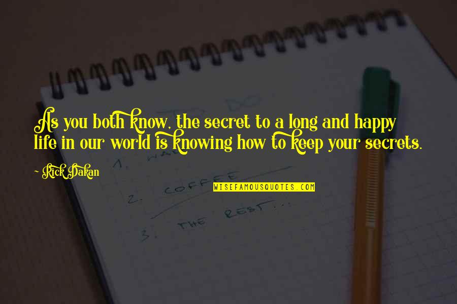 How Happy I Am Quotes By Rick Dakan: As you both know, the secret to a