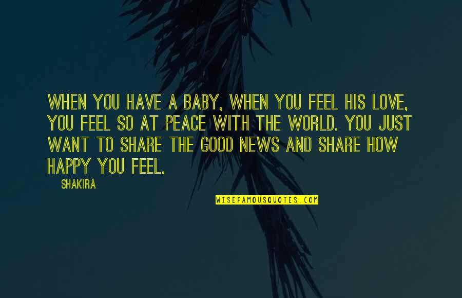 How Happy I Am Quotes By Shakira: When you have a baby, when you feel