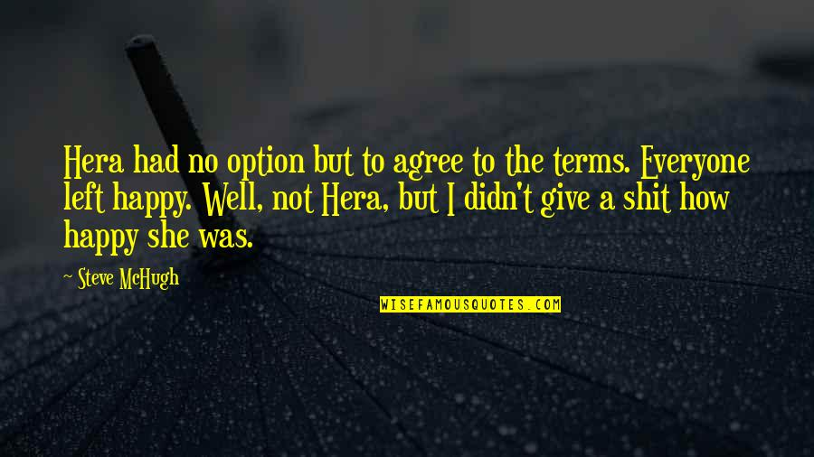 How Happy I Am Quotes By Steve McHugh: Hera had no option but to agree to