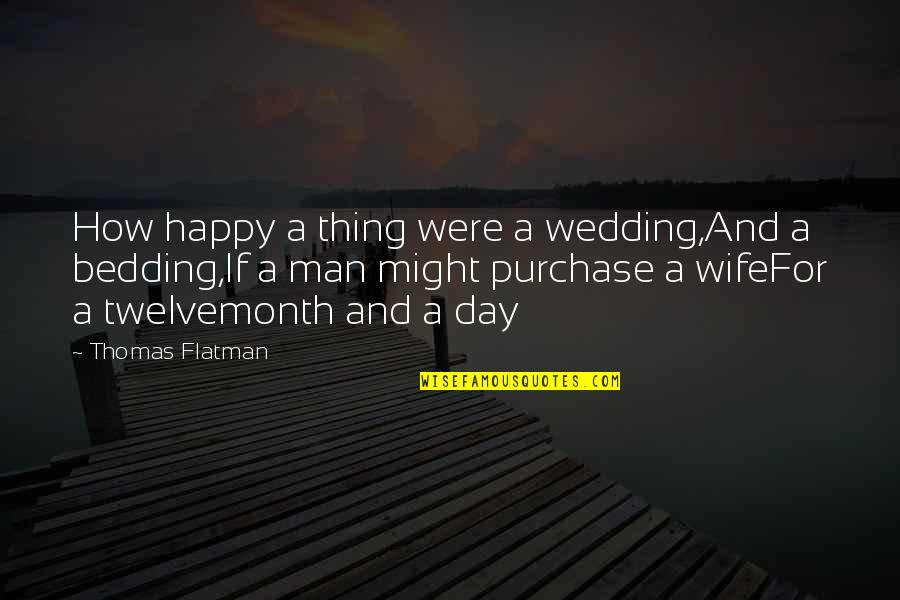 How Happy I Am Quotes By Thomas Flatman: How happy a thing were a wedding,And a