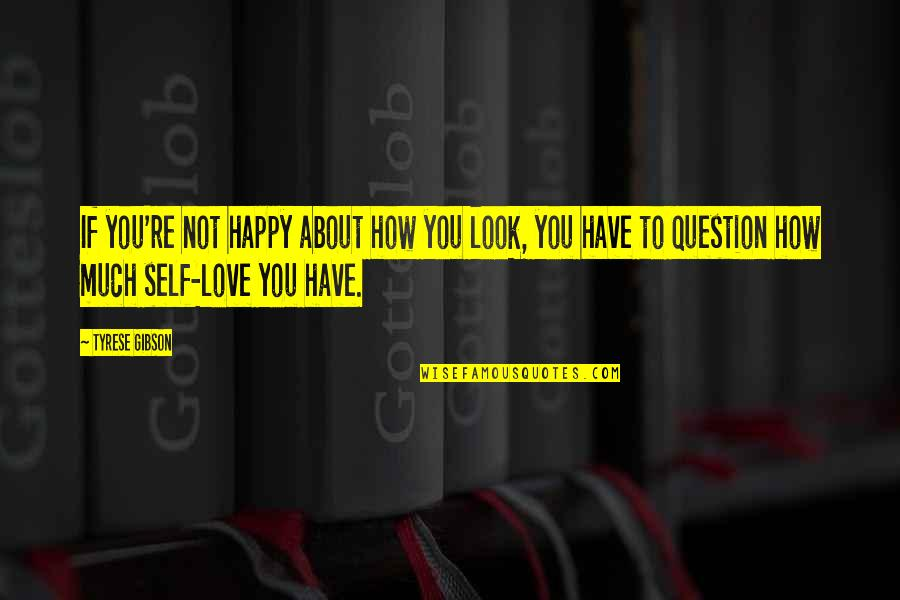 How Happy I Am Quotes By Tyrese Gibson: If you're not happy about how you look,