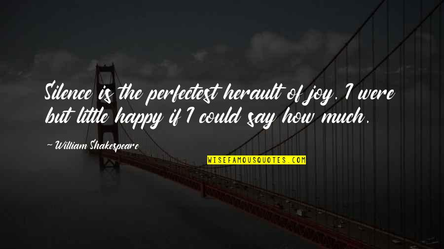 How Happy I Am Quotes By William Shakespeare: Silence is the perfectest herault of joy. I