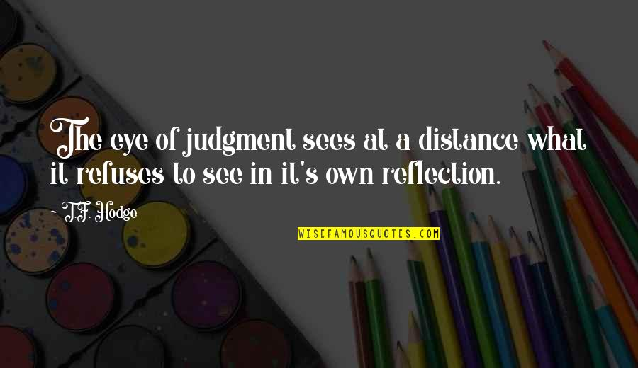 How Huck Finn Matures Quotes By T.F. Hodge: The eye of judgment sees at a distance