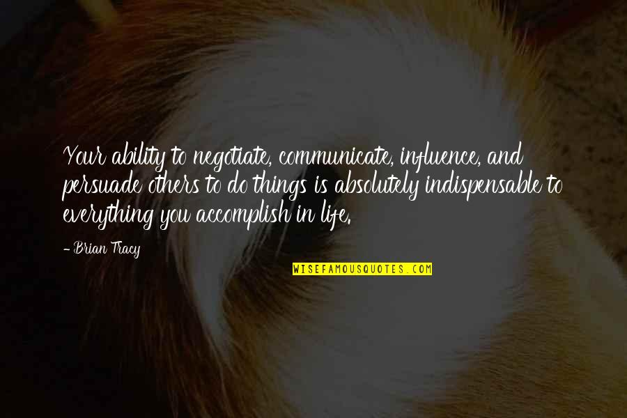How I Feel Today Quotes By Brian Tracy: Your ability to negotiate, communicate, influence, and persuade