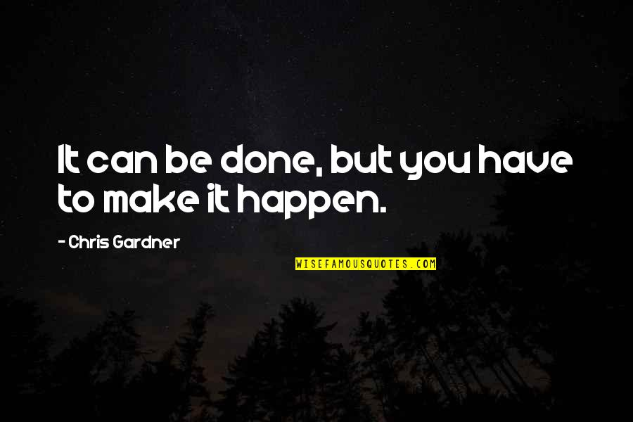 How I Feel Today Quotes By Chris Gardner: It can be done, but you have to
