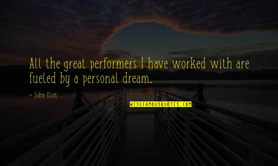 How I Feel Today Quotes By John Eliot: All the great performers I have worked with