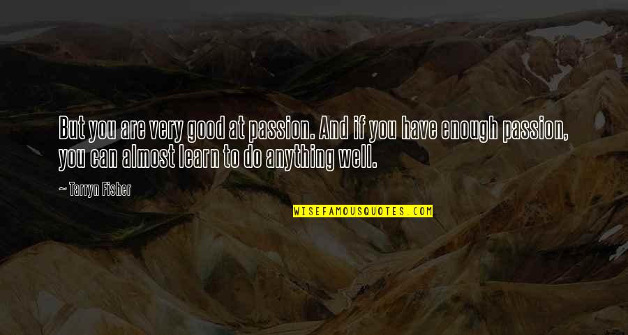How I Feel Today Quotes By Tarryn Fisher: But you are very good at passion. And