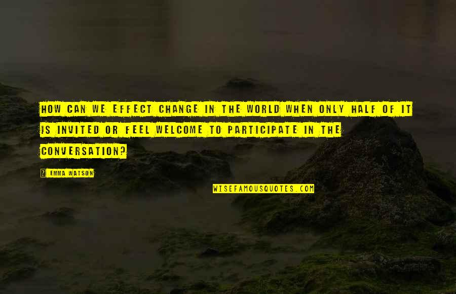 How I Feel When I'm With You Quotes By Emma Watson: HOW CAN WE EFFECT CHANGE IN THE WORLD