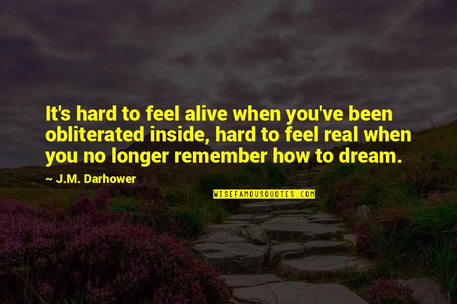 How I Feel When I'm With You Quotes By J.M. Darhower: It's hard to feel alive when you've been