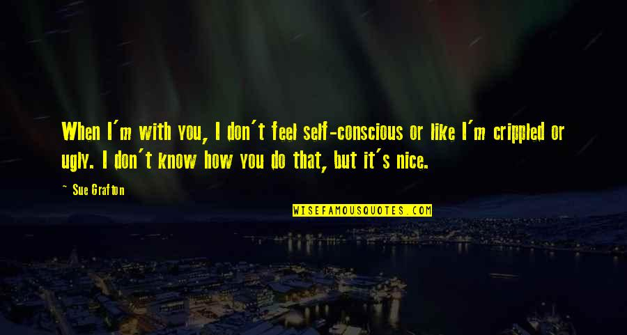 How I Feel When I'm With You Quotes By Sue Grafton: When I'm with you, I don't feel self-conscious