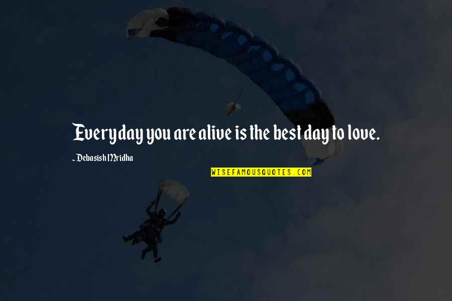 How I Live Now Love Quotes By Debasish Mridha: Everyday you are alive is the best day