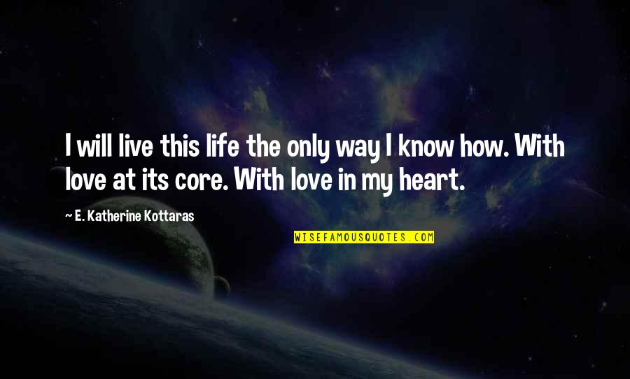 How I Live Now Love Quotes By E. Katherine Kottaras: I will live this life the only way